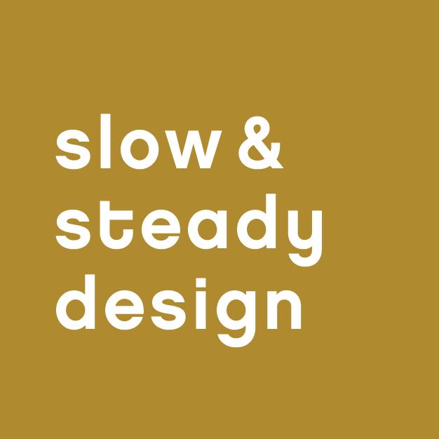 Slow & Steady Design